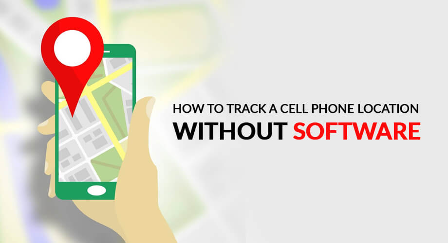 How to Track a Cell Phone Location Without Installing Software